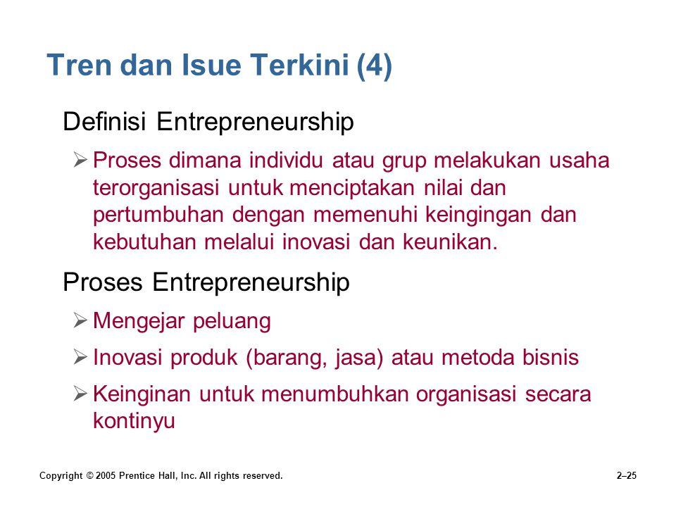 Copyright © 2005 Prentice Hall, Inc. All rights reserved.2–25 Tren dan Isue Terkini (4) Definisi Entrepreneurship  Proses dimana individu atau grup m