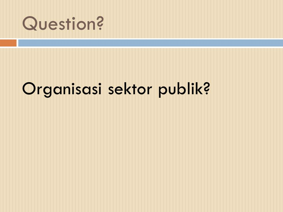 Question? Organisasi sektor publik?