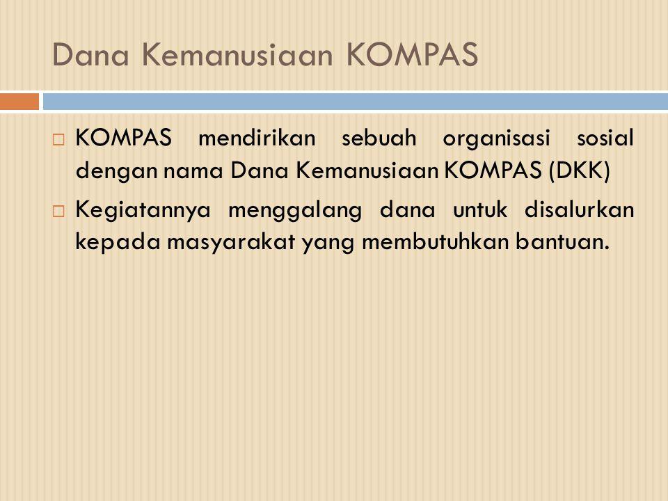 Dana Kemanusiaan KOMPAS  KOMPAS mendirikan sebuah organisasi sosial dengan nama Dana Kemanusiaan KOMPAS (DKK)  Kegiatannya menggalang dana untuk dis