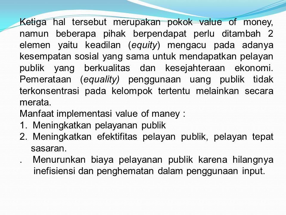 Ketiga hal tersebut merupakan pokok value of money, namun beberapa pihak berpendapat perlu ditambah 2 elemen yaitu keadilan (equity) mengacu pada adan