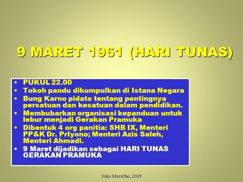 Menjelang 9 Maret 1961 Sri Sultan HB ke IX dan Brigjen TNI Azis Saleh, melaporkan bahwa 60 organisasi kepanduan dan tokoh-tokoh pandu Indonesia setuju untuk dipersatukan Joko Mursitho, 2005