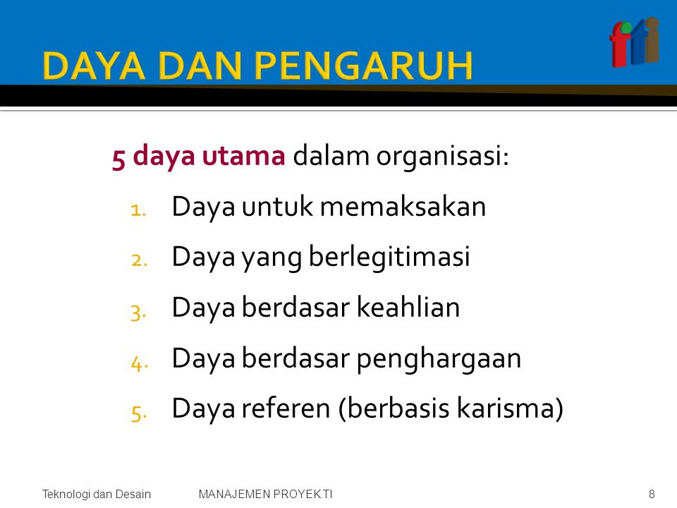 1.Kewenangan (otoritas), sesuai hirarkhi 2. Penugasan: kemampuan untuk menentukan penugasan 3.