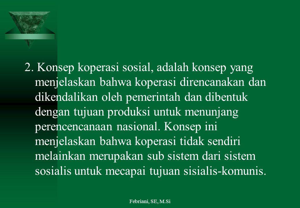 2. Konsep koperasi sosial, adalah konsep yang menjelaskan bahwa koperasi direncanakan dan dikendalikan oleh pemerintah dan dibentuk dengan tujuan prod