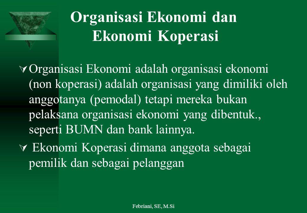 Organisasi Ekonomi dan Ekonomi Koperasi  Organisasi Ekonomi adalah organisasi ekonomi (non koperasi) adalah organisasi yang dimiliki oleh anggotanya