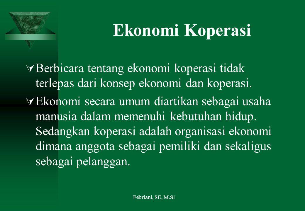 Ekonomi Koperasi  Berbicara tentang ekonomi koperasi tidak terlepas dari konsep ekonomi dan koperasi.  Ekonomi secara umum diartikan sebagai usaha m