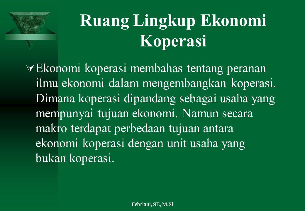 Ruang Lingkup Ekonomi Koperasi  Ekonomi koperasi membahas tentang peranan ilmu ekonomi dalam mengembangkan koperasi. Dimana koperasi dipandang sebaga