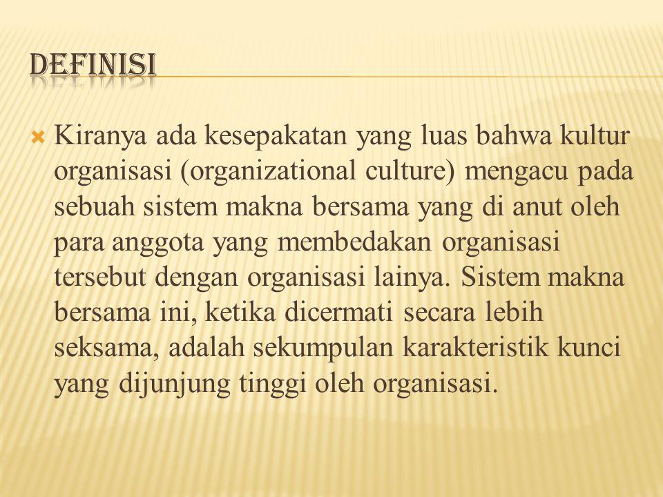  Kiranya ada kesepakatan yang luas bahwa kultur organisasi (organizational culture) mengacu pada sebuah sistem makna bersama yang di anut oleh para anggota yang membedakan organisasi tersebut dengan organisasi lainya.