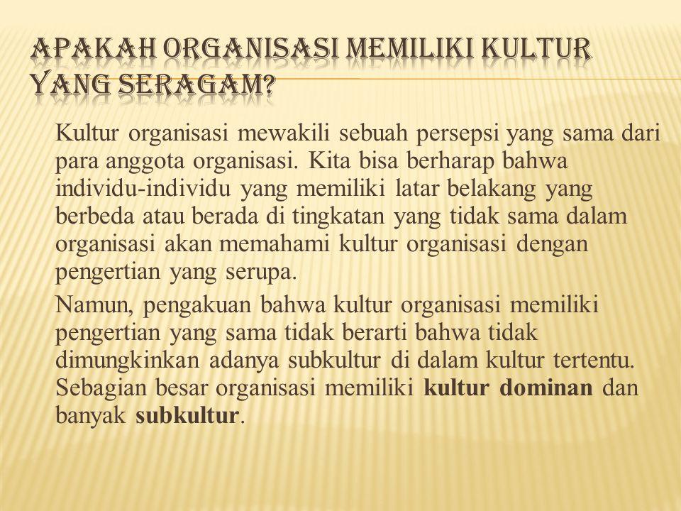 Kultur organisasi mewakili sebuah persepsi yang sama dari para anggota organisasi.