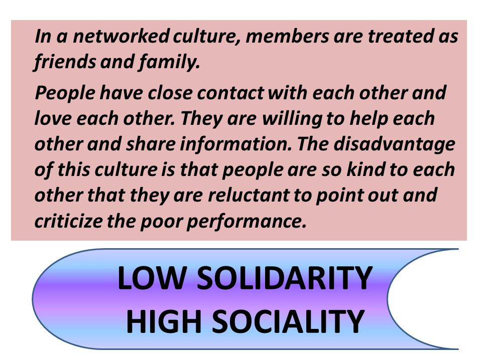 In a networked culture, members are treated as friends and family. People have close contact with each other and love each other. They are willing to
