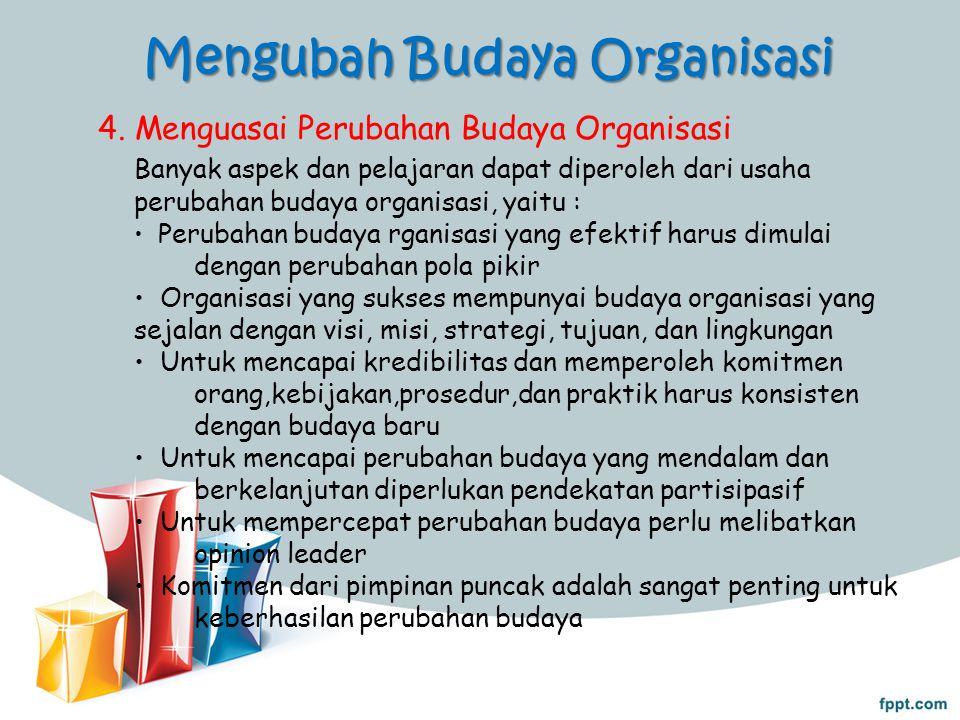 Mengubah Budaya Organisasi 4. Menguasai Perubahan Budaya Organisasi Banyak aspek dan pelajaran dapat diperoleh dari usaha perubahan budaya organisasi,