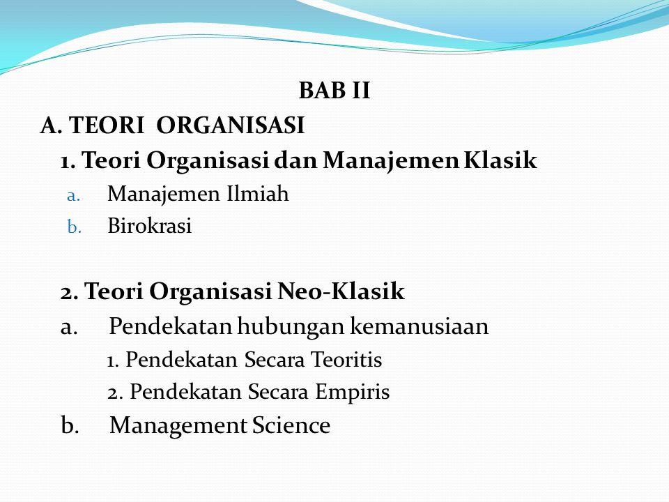 BAB II A.TEORI ORGANISASI 1. Teori Organisasi dan Manajemen Klasik a.