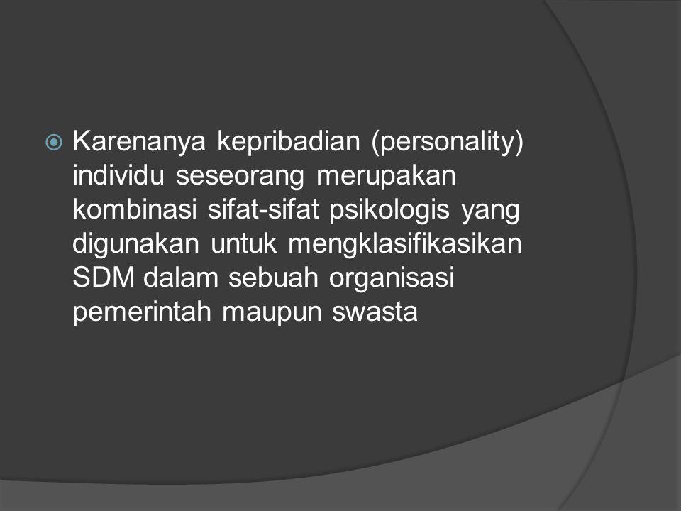  Karenanya kepribadian (personality) individu seseorang merupakan kombinasi sifat-sifat psikologis yang digunakan untuk mengklasifikasikan SDM dalam