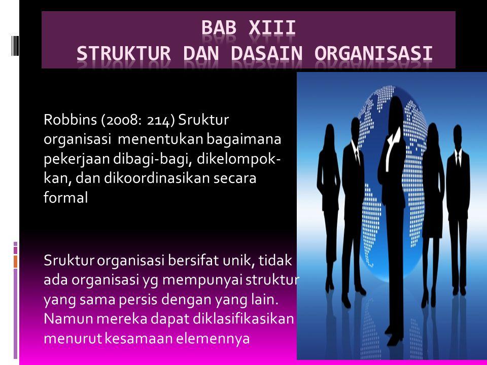 Robbins (2008: 214) Sruktur organisasi menentukan bagaimana pekerjaan dibagi-bagi, dikelompok- kan, dan dikoordinasikan secara formal Sruktur organisa