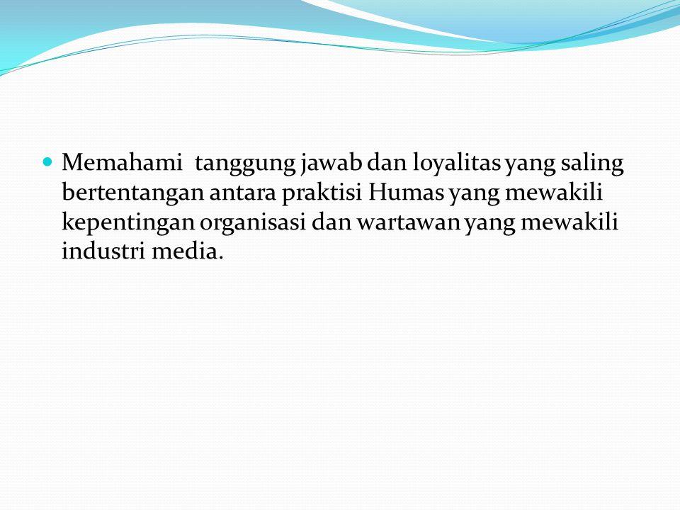 Memahami tanggung jawab dan loyalitas yang saling bertentangan antara praktisi Humas yang mewakili kepentingan organisasi dan wartawan yang mewakili i