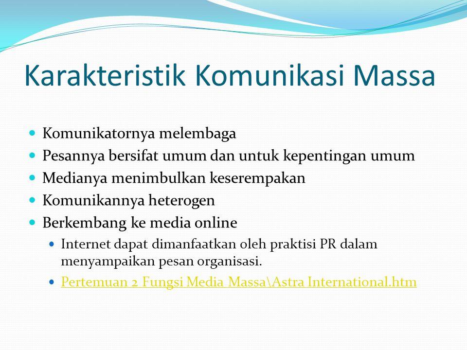 Karakteristik Komunikasi Massa Komunikatornya melembaga Pesannya bersifat umum dan untuk kepentingan umum Medianya menimbulkan keserempakan Komunikann