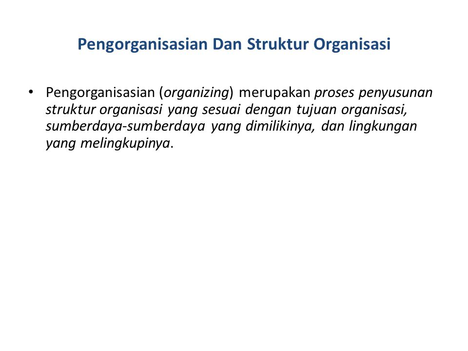 Pengorganisasian Dan Struktur Organisasi Pengorganisasian (organizing) merupakan proses penyusunan struktur organisasi yang sesuai dengan tujuan organ