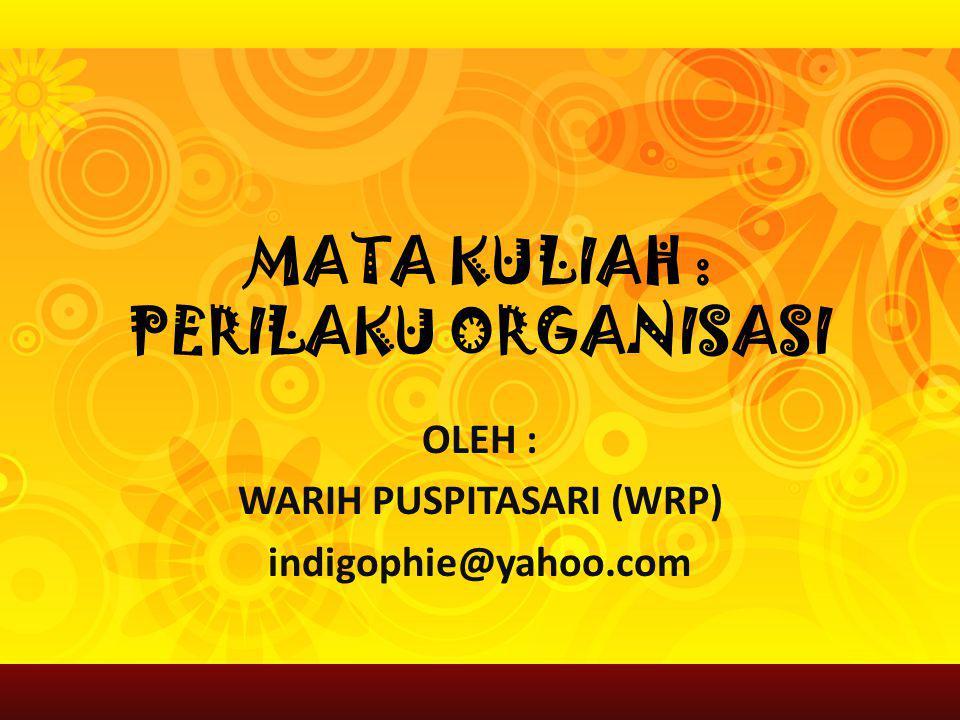 MATA KULIAH : PERILAKU ORGANISASI OLEH : WARIH PUSPITASARI (WRP) indigophie@yahoo.com