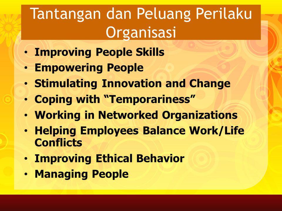 """Tantangan dan Peluang Perilaku Organisasi Improving People Skills Empowering People Stimulating Innovation and Change Coping with """"Temporariness"""" Work"""