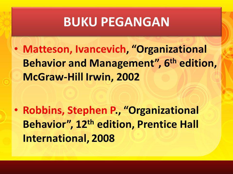 "BUKU PEGANGAN Matteson, Ivancevich, ""Organizational Behavior and Management"", 6 th edition, McGraw-Hill Irwin, 2002 Robbins, Stephen P., ""Organization"