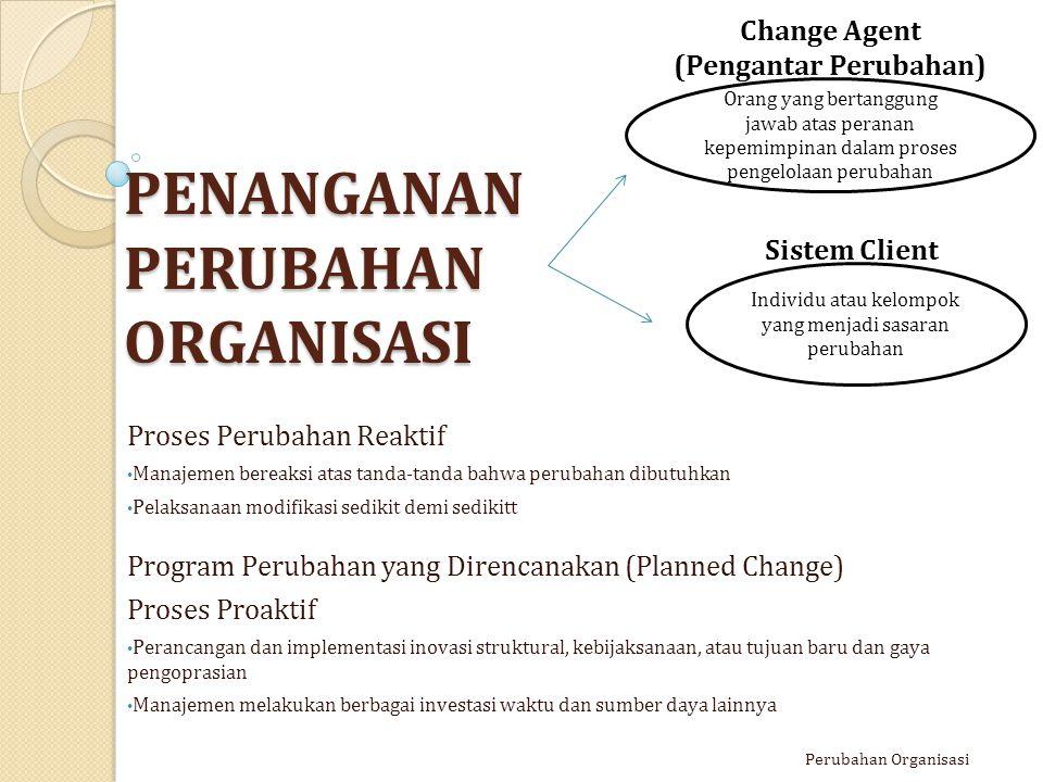 PENANGANAN PERUBAHAN ORGANISASI Proses Perubahan Reaktif Manajemen bereaksi atas tanda-tanda bahwa perubahan dibutuhkan Pelaksanaan modifikasi sedikit