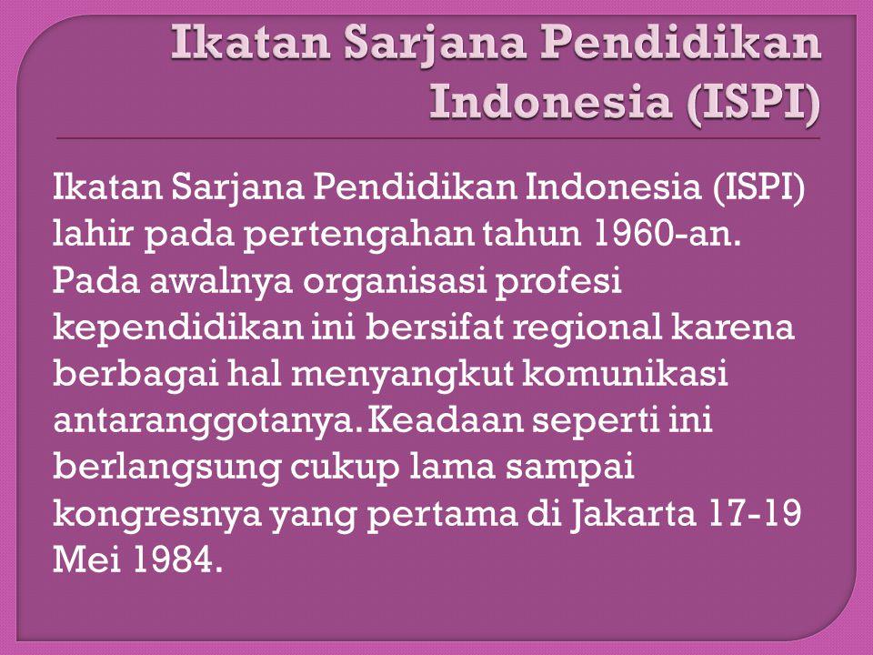 Ikatan Sarjana Pendidikan Indonesia (ISPI) lahir pada pertengahan tahun 1960-an. Pada awalnya organisasi profesi kependidikan ini bersifat regional ka