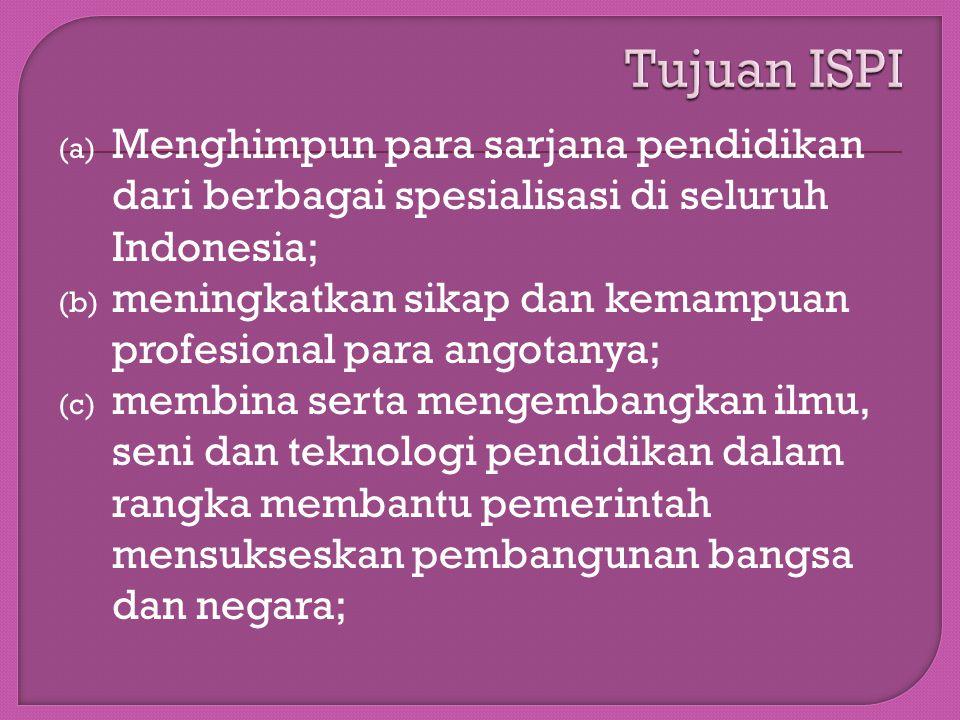 (a) Menghimpun para sarjana pendidikan dari berbagai spesialisasi di seluruh Indonesia; (b) meningkatkan sikap dan kemampuan profesional para angotany