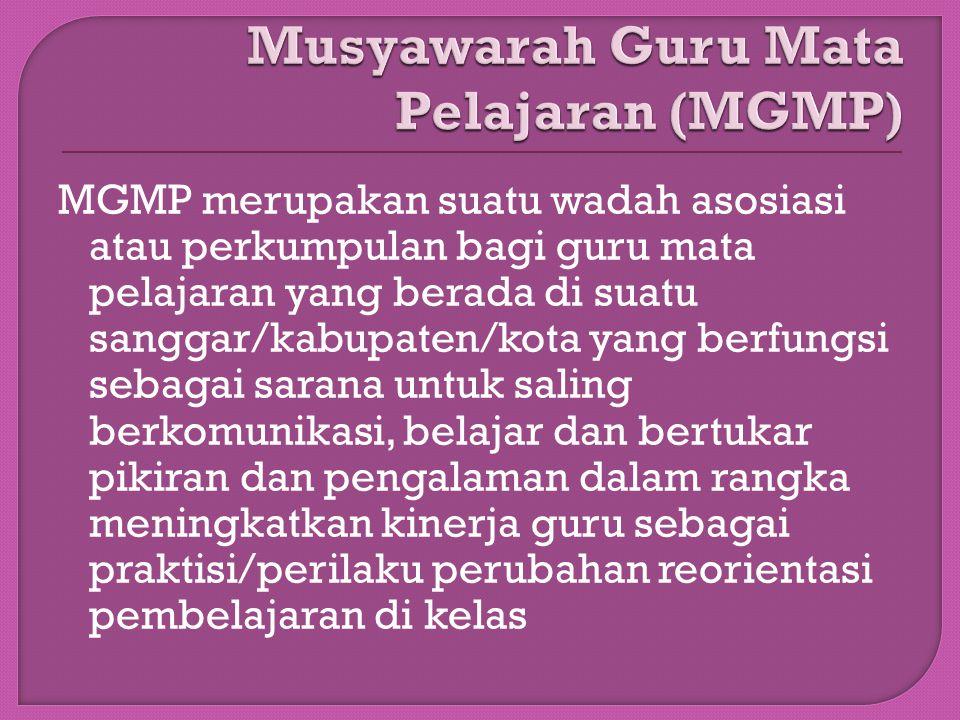 MGMP merupakan suatu wadah asosiasi atau perkumpulan bagi guru mata pelajaran yang berada di suatu sanggar/kabupaten/kota yang berfungsi sebagai saran