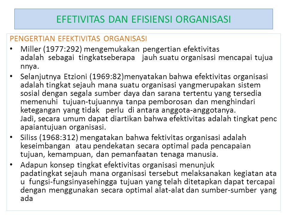 EFETIVITAS DAN EFISIENSI ORGANISASI PENGERTIAN EFEKTIVITAS ORGANISASI Miller (1977:292) mengemukakan pengertian efektivitas adalah sebagai tingkatsebe