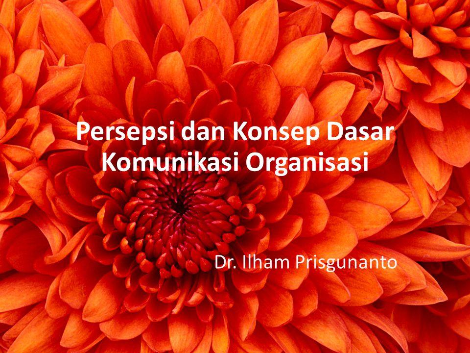 Persepsi dan Konsep Dasar Komunikasi Organisasi Dr. Ilham Prisgunanto