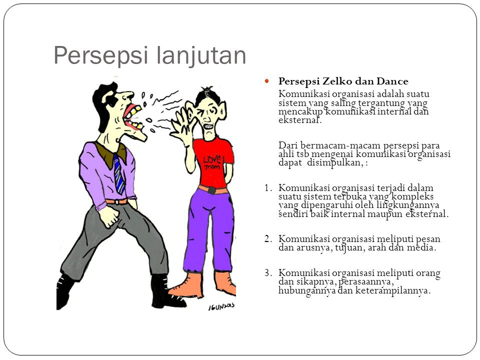 Persepsi lanjutan Persepsi Zelko dan Dance Komunikasi organisasi adalah suatu sistem yang saling tergantung yang mencakup komunikasi internal dan ekst