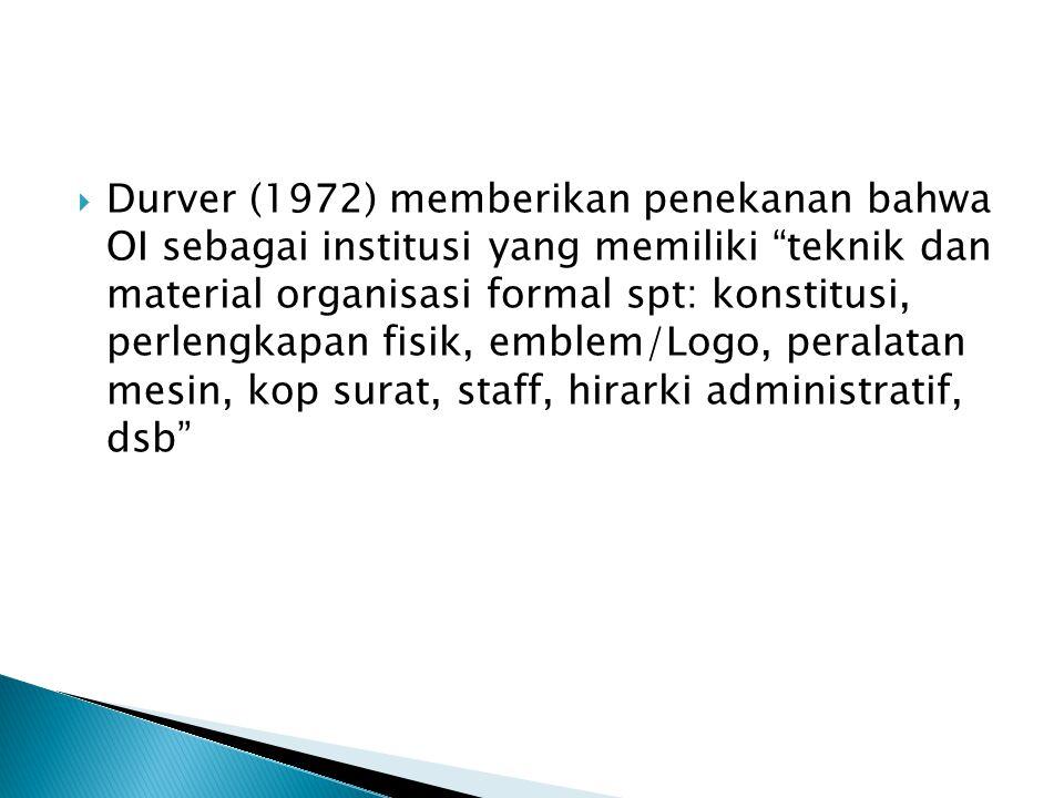 Durver (1972) memberikan penekanan bahwa OI sebagai institusi yang memiliki teknik dan material organisasi formal spt: konstitusi, perlengkapan fisik, emblem/Logo, peralatan mesin, kop surat, staff, hirarki administratif, dsb