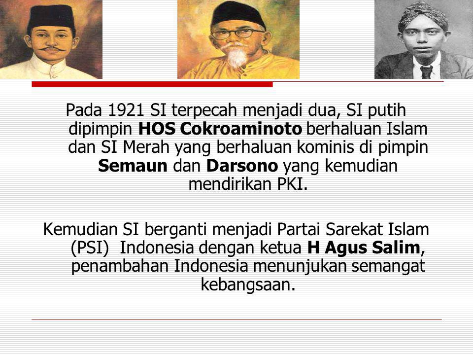 Pada 1921 SI terpecah menjadi dua, SI putih dipimpin HOS Cokroaminoto berhaluan Islam dan SI Merah yang berhaluan kominis di pimpin Semaun dan Darsono