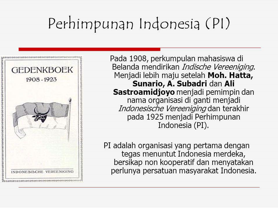 Perhimpunan Indonesia (PI) Pada 1908, perkumpulan mahasiswa di Belanda mendirikan Indische Vereeniging. Menjadi lebih maju setelah Moh. Hatta, Sunario