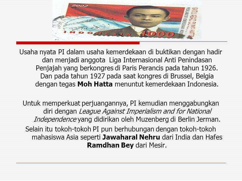Usaha nyata PI dalam usaha kemerdekaan di buktikan dengan hadir dan menjadi anggota Liga Internasional Anti Penindasan Penjajah yang berkongres di Par