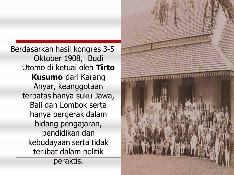 Berdasarkan hasil kongres 3-5 Oktober 1908, Budi Utomo di ketuai oleh Tirto Kusumo dari Karang Anyar, keanggotaan terbatas hanya suku Jawa, Bali dan L