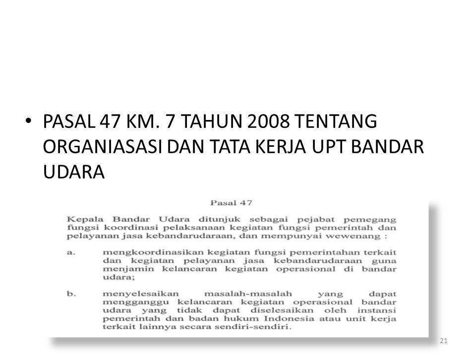 PASAL 47 KM. 7 TAHUN 2008 TENTANG ORGANIASASI DAN TATA KERJA UPT BANDAR UDARA 21