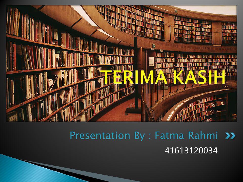41613120034 Presentation By : Fatma Rahmi TERIMA KASIH