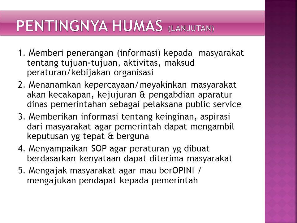 1. Memberi penerangan (informasi) kepada masyarakat tentang tujuan-tujuan, aktivitas, maksud peraturan/kebijakan organisasi 2. Menanamkan kepercayaan/