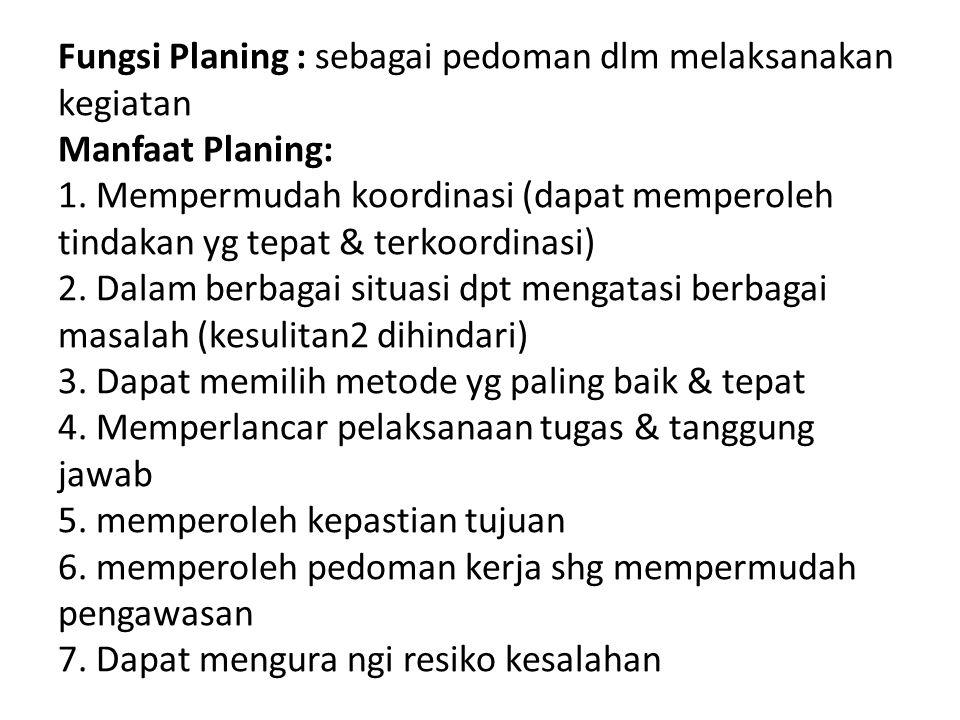 Fungsi Planing : sebagai pedoman dlm melaksanakan kegiatan Manfaat Planing: 1.