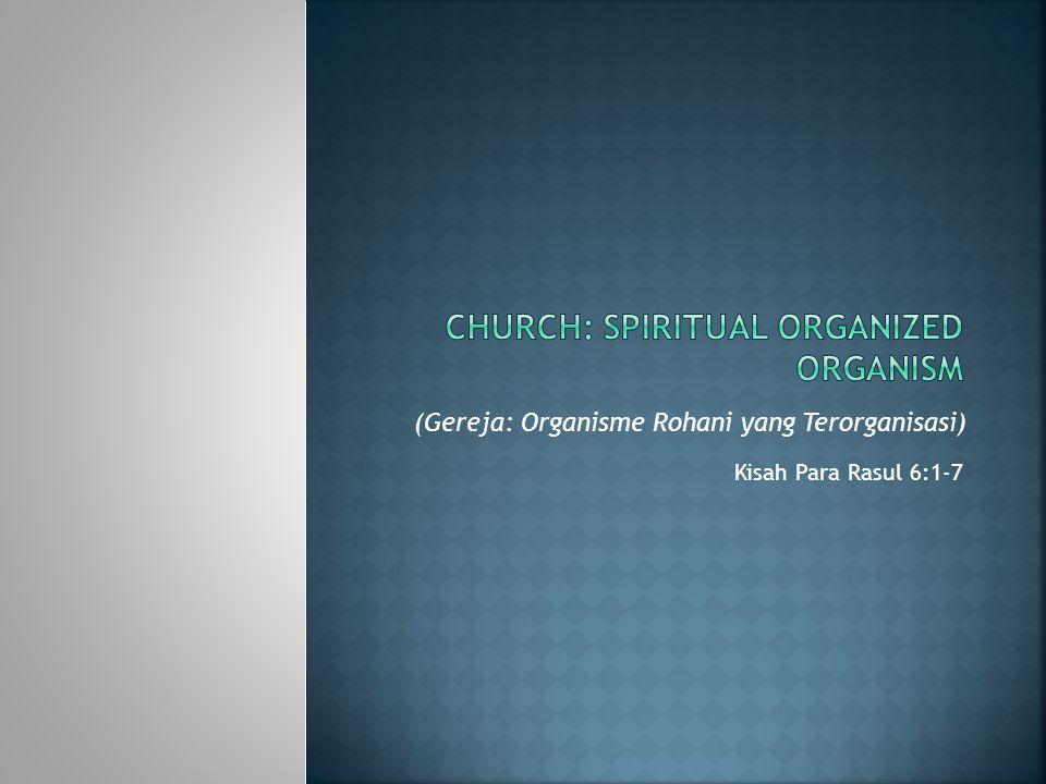Kisah Para Rasul 6:1-7 (Gereja: Organisme Rohani yang Terorganisasi)