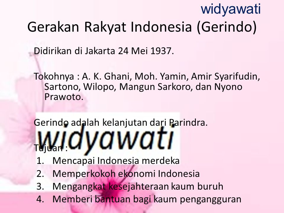 Gerakan Rakyat Indonesia (Gerindo) Didirikan di Jakarta 24 Mei 1937. Tokohnya : A. K. Ghani, Moh. Yamin, Amir Syarifudin, Sartono, Wilopo, Mangun Sark
