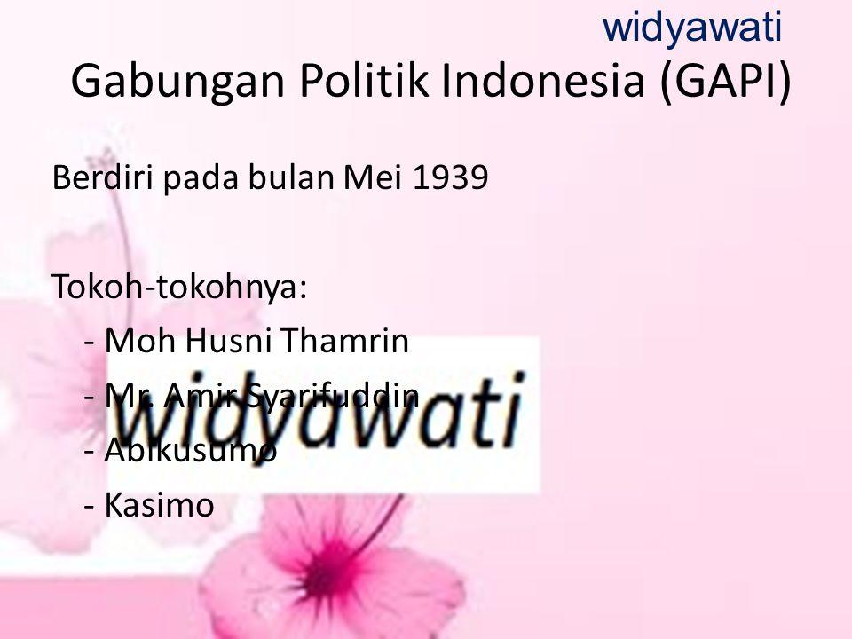 Gabungan Politik Indonesia (GAPI) Berdiri pada bulan Mei 1939 Tokoh-tokohnya: - Moh Husni Thamrin - Mr. Amir Syarifuddin - Abikusumo - Kasimo widyawat