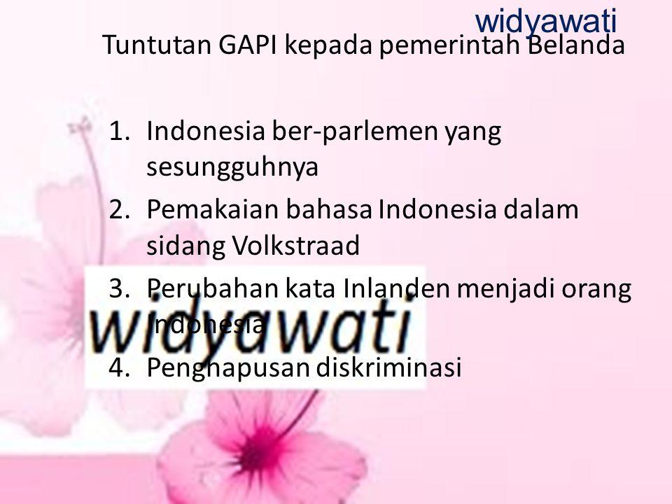 Tuntutan GAPI kepada pemerintah Belanda 1.Indonesia ber-parlemen yang sesungguhnya 2.Pemakaian bahasa Indonesia dalam sidang Volkstraad 3.Perubahan ka