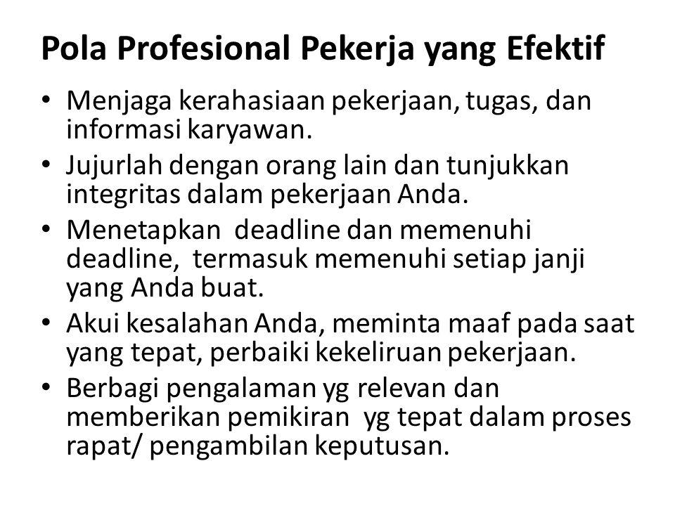 Pola Profesional Pekerja yang Efektif Menjaga kerahasiaan pekerjaan, tugas, dan informasi karyawan. Jujurlah dengan orang lain dan tunjukkan integrita