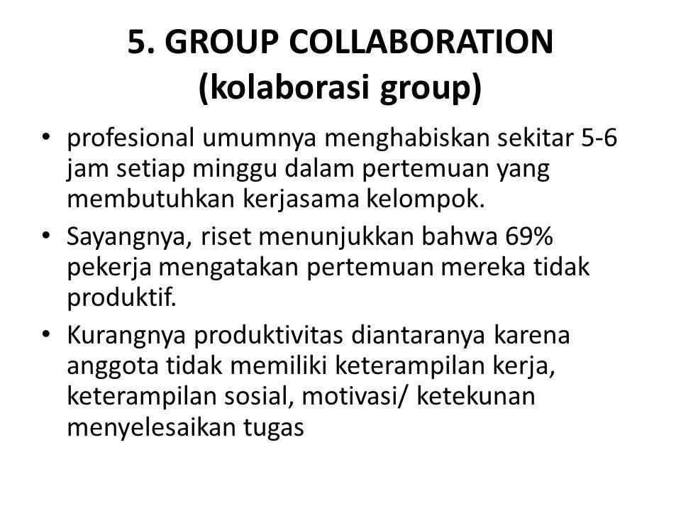5. GROUP COLLABORATION (kolaborasi group) profesional umumnya menghabiskan sekitar 5-6 jam setiap minggu dalam pertemuan yang membutuhkan kerjasama ke