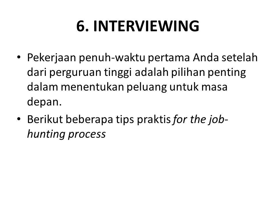 6. INTERVIEWING Pekerjaan penuh-waktu pertama Anda setelah dari perguruan tinggi adalah pilihan penting dalam menentukan peluang untuk masa depan. Ber