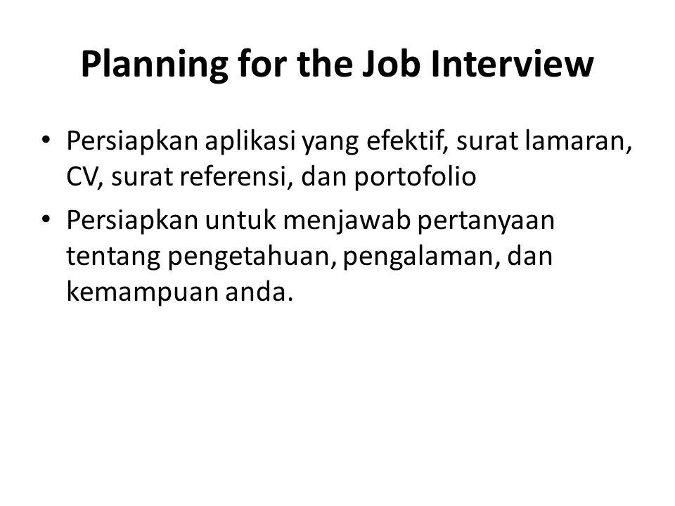 Planning for the Job Interview Persiapkan aplikasi yang efektif, surat lamaran, CV, surat referensi, dan portofolio Persiapkan untuk menjawab pertanya