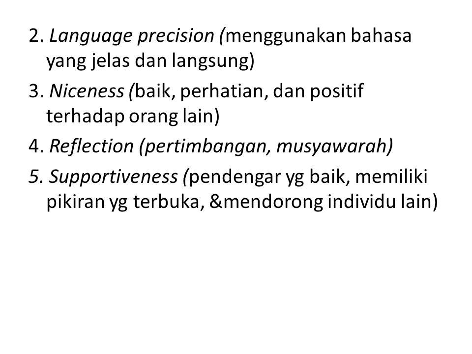 2. Language precision (menggunakan bahasa yang jelas dan langsung) 3. Niceness (baik, perhatian, dan positif terhadap orang lain) 4. Reflection (perti