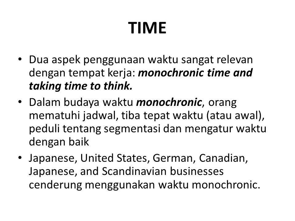 TIME Dua aspek penggunaan waktu sangat relevan dengan tempat kerja: monochronic time and taking time to think. Dalam budaya waktu monochronic, orang m