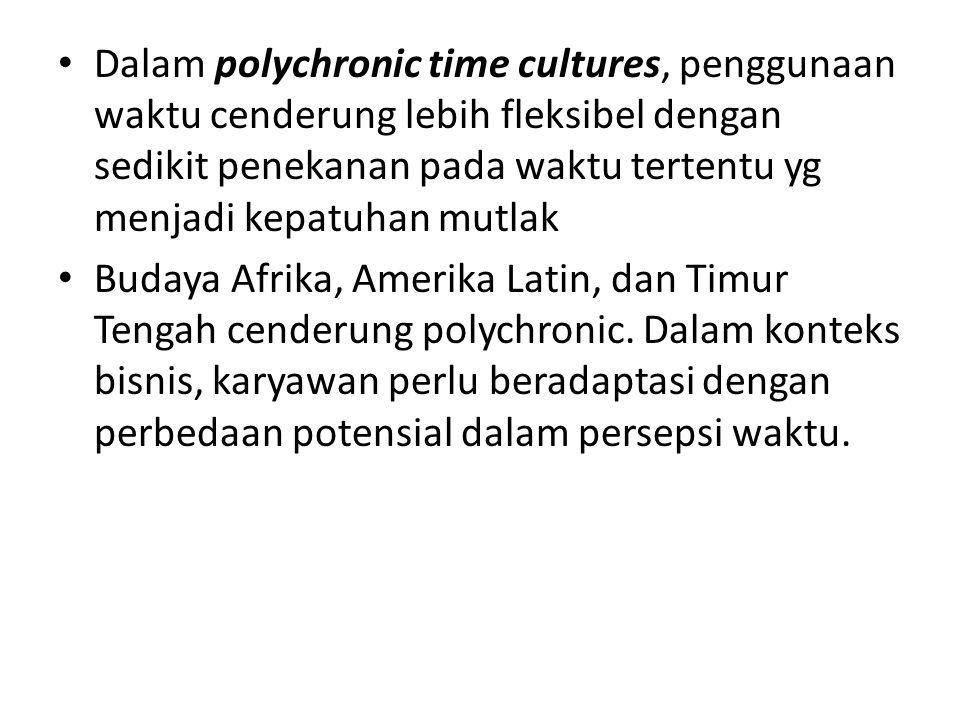 Dalam polychronic time cultures, penggunaan waktu cenderung lebih fleksibel dengan sedikit penekanan pada waktu tertentu yg menjadi kepatuhan mutlak B
